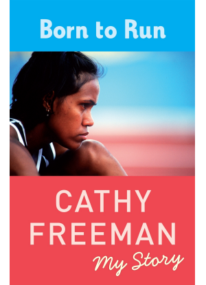 Born to Run - Cathy Freeman - My Story