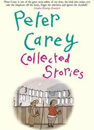 Peter Carey:  Collected Stories