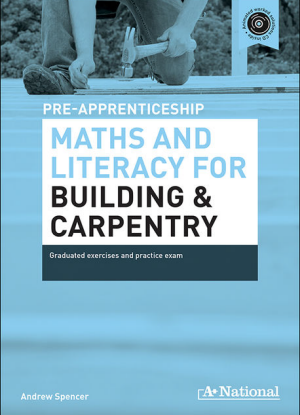 A+ Pre-Apprenticeship Maths and Literacy for Building and Carpentry [Workbook + CD]