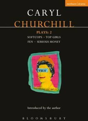Churchill Plays 2 :  Softcops * Top Girls *  Fen * Serious Money