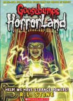 Goosebumps Horrorland:  10 - Help! We have Strange Powers!