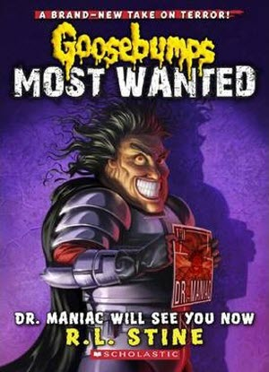 Goosebumps Most Wanted:   #5 - Dr Maniac Will See You Now