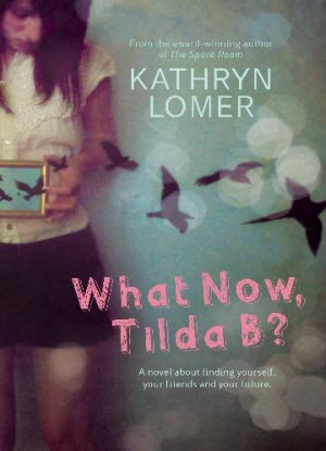 What Now, Tilda B?  A Novel about Finding Yourself, Your Friends and Your Future