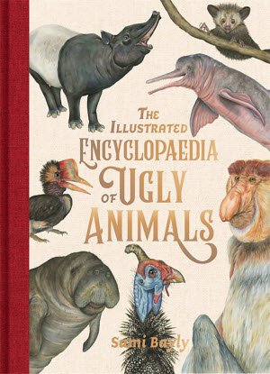 The Illustrated Encyclopedia of Ugly Animals