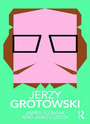 Routledge Performance Practitioners:  Jerzy Grotowski