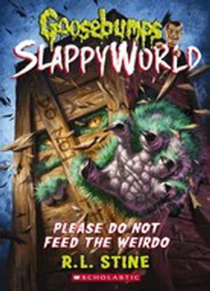 Goosebumps SlappyWorld:   4 - Please Do Not Feed the Weirdo