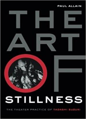 The Art of Stillness:  The Theatre Practice of Tadashi Suzuki