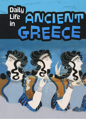 Daily Life in: Ancient Greece