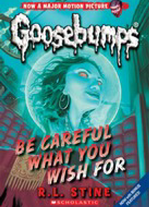 Goosebumps Classic:   7 - Be Careful What You Wish For
