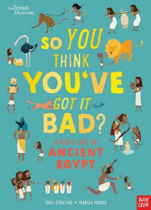 So You Think You've Got It Bad?:  A Kid's Life in Ancient Egypt