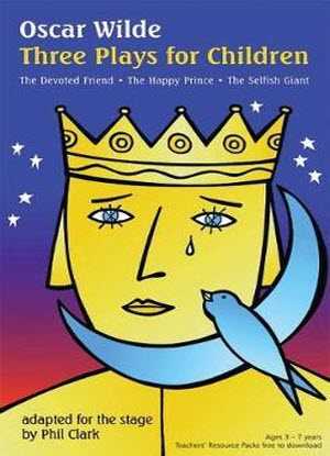The Oscar Wilde Trilogy:  The Devoted Friend * The Happy Prince * The Selfish Giant
