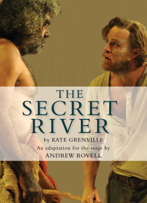 Kate Grenville:  The Secret River  [The Play]