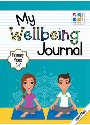 My Wellbeing Journal:  Primary Years 5 to 6