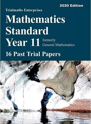 Trialmaths Enterprises: Mathematics Standard Year 11 - 16 Past Trial Papers 2020 Edition